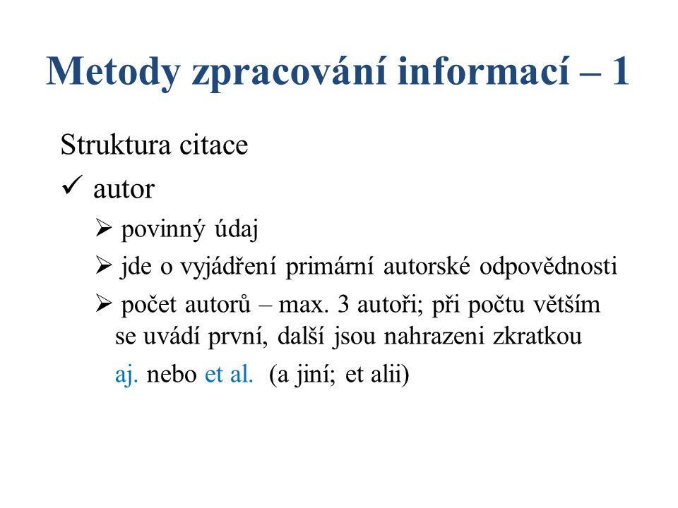 Metody zpracování informací – 1 Struktura citace autor  povinný údaj  jde o vyjádření primární autorské odpovědnosti  počet autorů – max. 3 autoři;