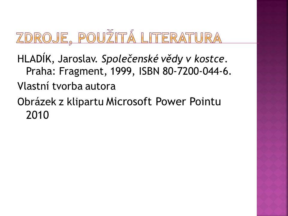 HLADÍK, Jaroslav. Společenské vědy v kostce. Praha: Fragment, 1999, ISBN 80-7200-044-6. Vlastní tvorba autora Obrázek z klipartu Microsoft Power Point