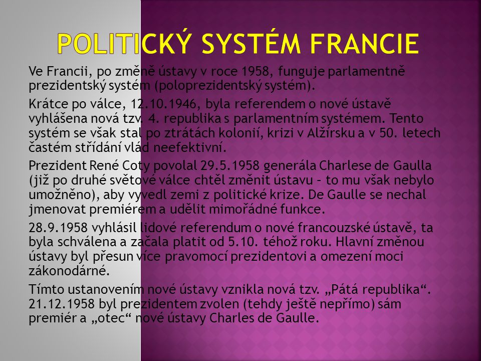 Ve Francii, po změně ústavy v roce 1958, funguje parlamentně prezidentský systém (poloprezidentský systém). Krátce po válce, 12.10.1946, byla referend