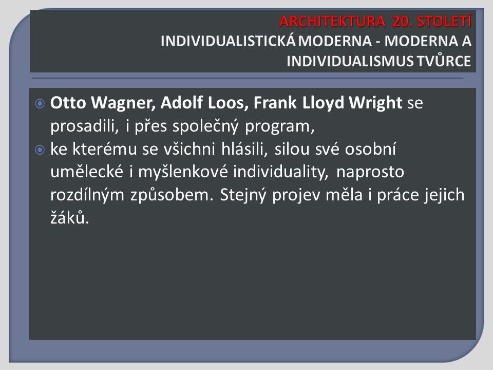  Otto Wagner, Adolf Loos, Frank Lloyd Wright se prosadili, i přes společný program,  ke kterému se všichni hlásili, silou své osobní umělecké i myšlenkové individuality, naprosto rozdílným způsobem.