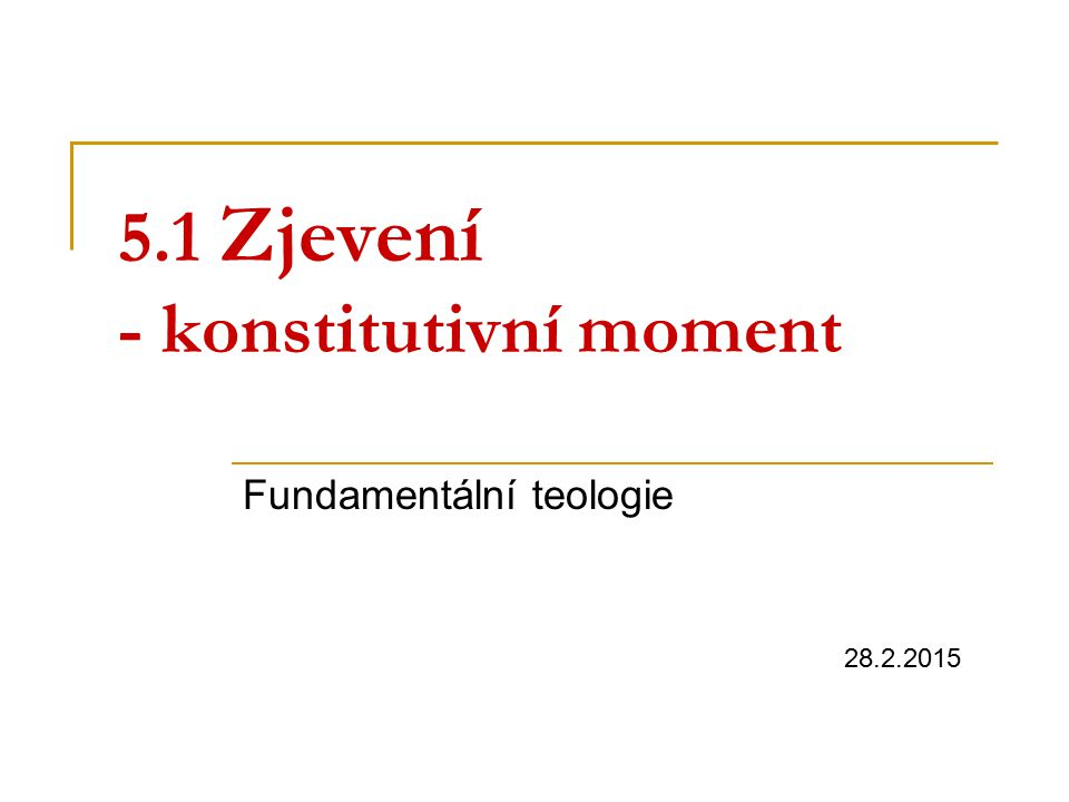5.1 Zjevení - konstitutivní moment Fundamentální teologie 28.2.2015