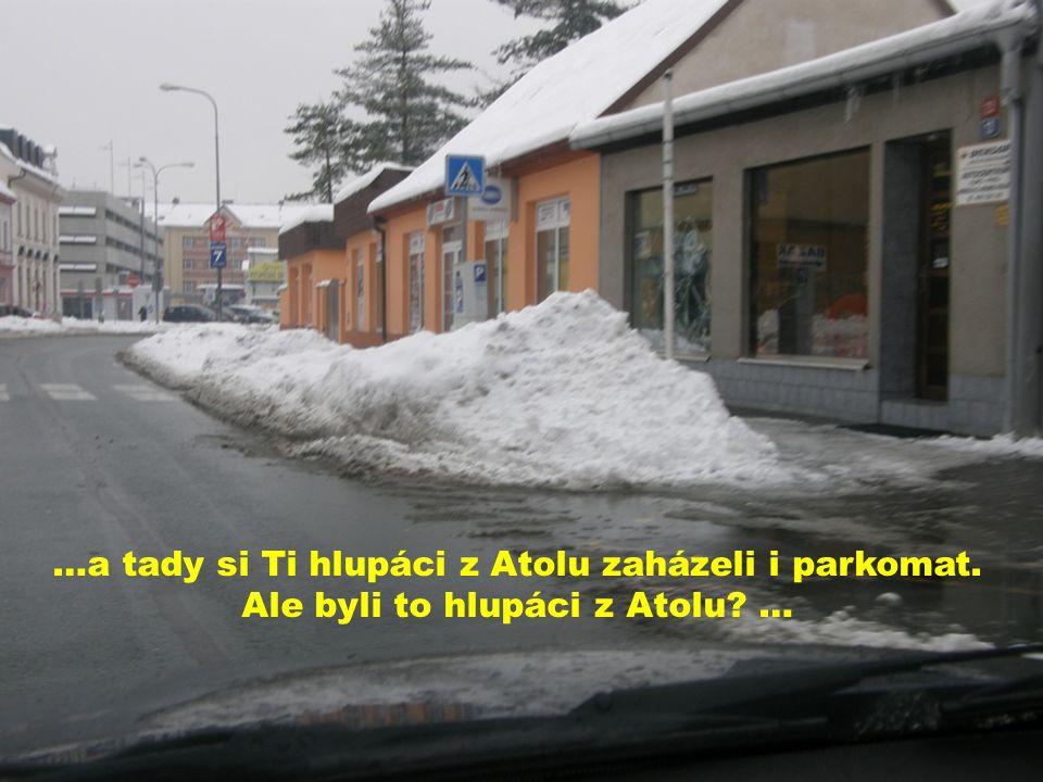 …a tady si Ti hlupáci z Atolu zaházeli i parkomat. Ale byli to hlupáci z Atolu? …