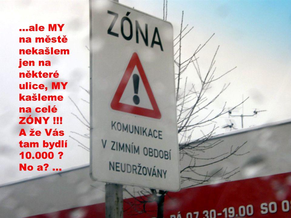…ale MY na městě nekašlem jen na některé ulice, MY kašleme na celé ZÓNY !!.