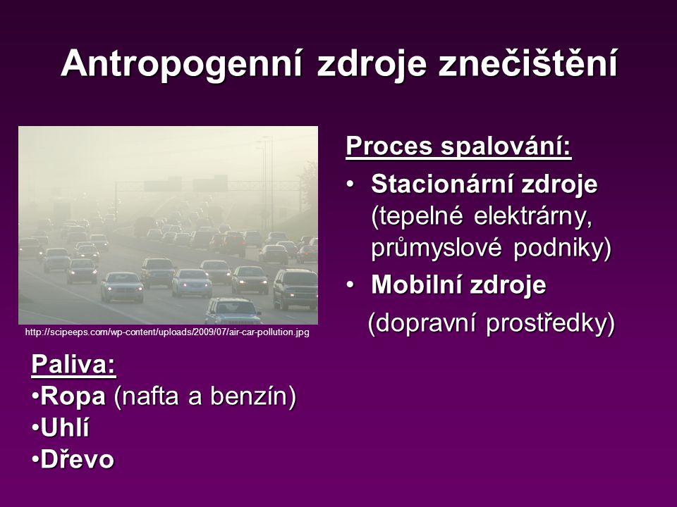Antropogenní zdroje znečištění Proces spalování: Stacionární zdroje (tepelné elektrárny, průmyslové podniky)Stacionární zdroje (tepelné elektrárny, pr