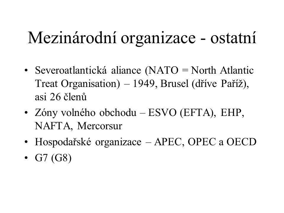 Mezinárodní organizace - ostatní Severoatlantická aliance (NATO = North Atlantic Treat Organisation) – 1949, Brusel (dříve Paříž), asi 26 členů Zóny v