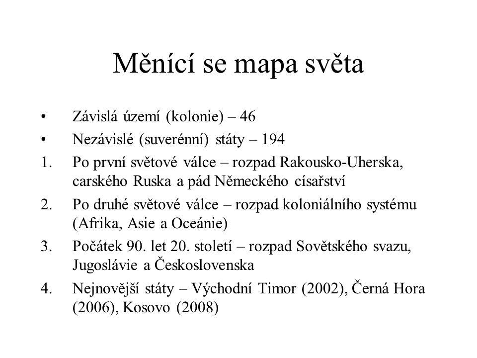 Měnící se mapa světa Závislá území (kolonie) – 46 Nezávislé (suverénní) státy – 194 1.Po první světové válce – rozpad Rakousko-Uherska, carského Ruska