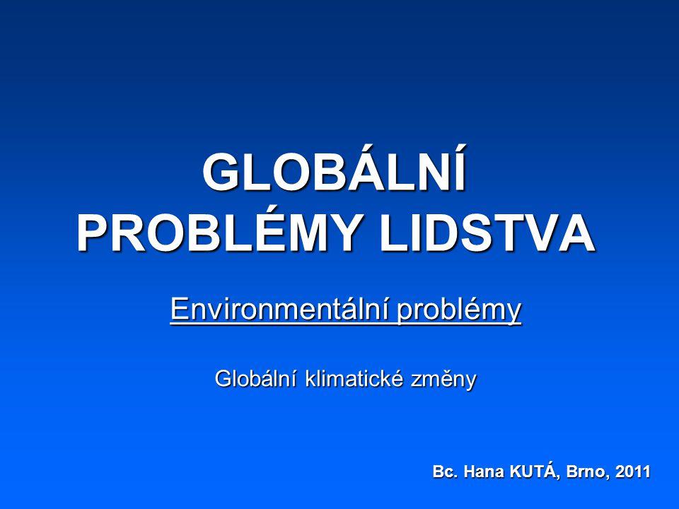 GLOBÁLNÍ PROBLÉMY LIDSTVA Environmentální problémy Globální klimatické změny Bc.