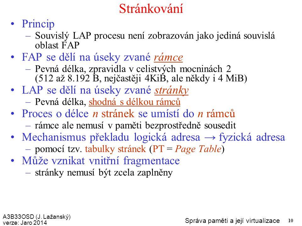 A3B33OSD (J. Lažanský) verze: Jaro 2014 Správa paměti a její virtualizace 10 Stránkování Princip –Souvislý LAP procesu není zobrazován jako jediná sou