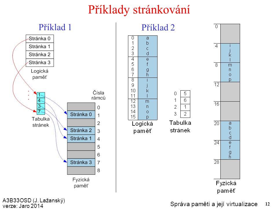A3B33OSD (J. Lažanský) verze: Jaro 2014 Správa paměti a její virtualizace 12 Příklady stránkování Příklad 1 Příklad 2