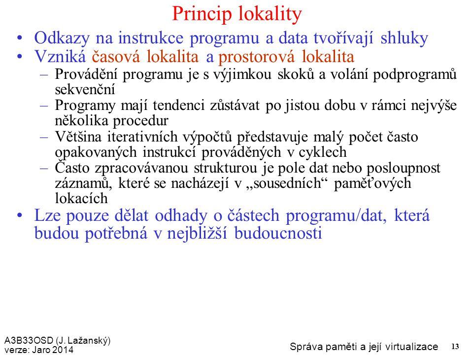 A3B33OSD (J. Lažanský) verze: Jaro 2014 Správa paměti a její virtualizace 13 Princip lokality Odkazy na instrukce programu a data tvořívají shluky Vzn