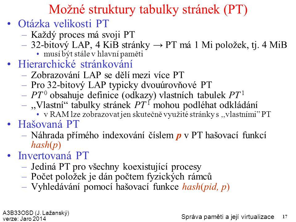 A3B33OSD (J. Lažanský) verze: Jaro 2014 Správa paměti a její virtualizace 17 Možné struktury tabulky stránek (PT) Otázka velikosti PT –Každý proces má