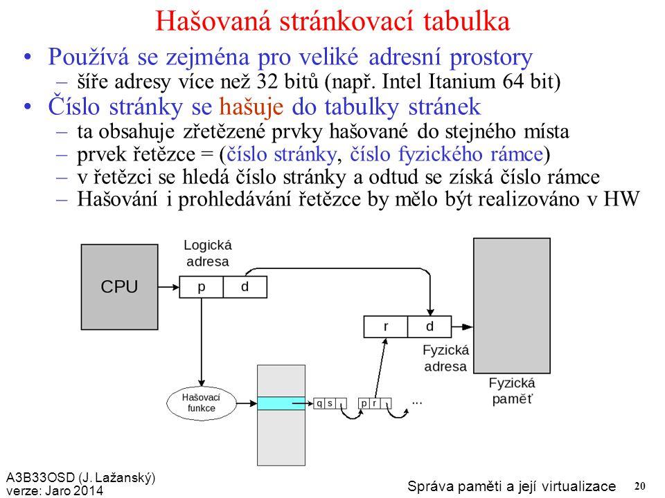 A3B33OSD (J. Lažanský) verze: Jaro 2014 Správa paměti a její virtualizace 20 Hašovaná stránkovací tabulka Používá se zejména pro veliké adresní prosto
