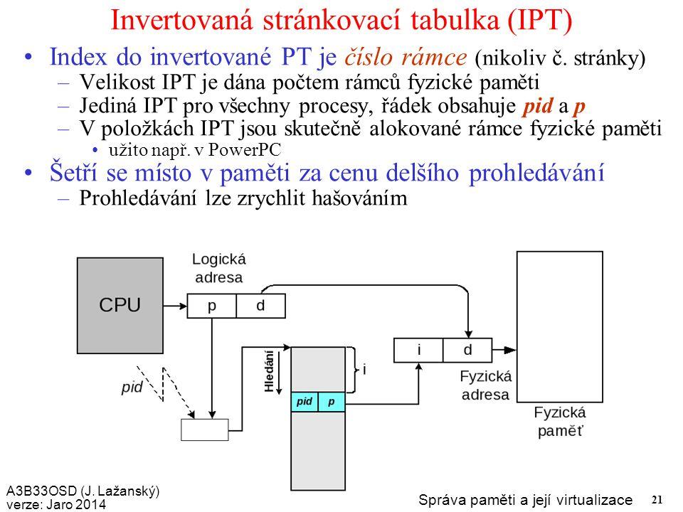 A3B33OSD (J. Lažanský) verze: Jaro 2014 Správa paměti a její virtualizace 21 Invertovaná stránkovací tabulka (IPT) Index do invertované PT je číslo rá