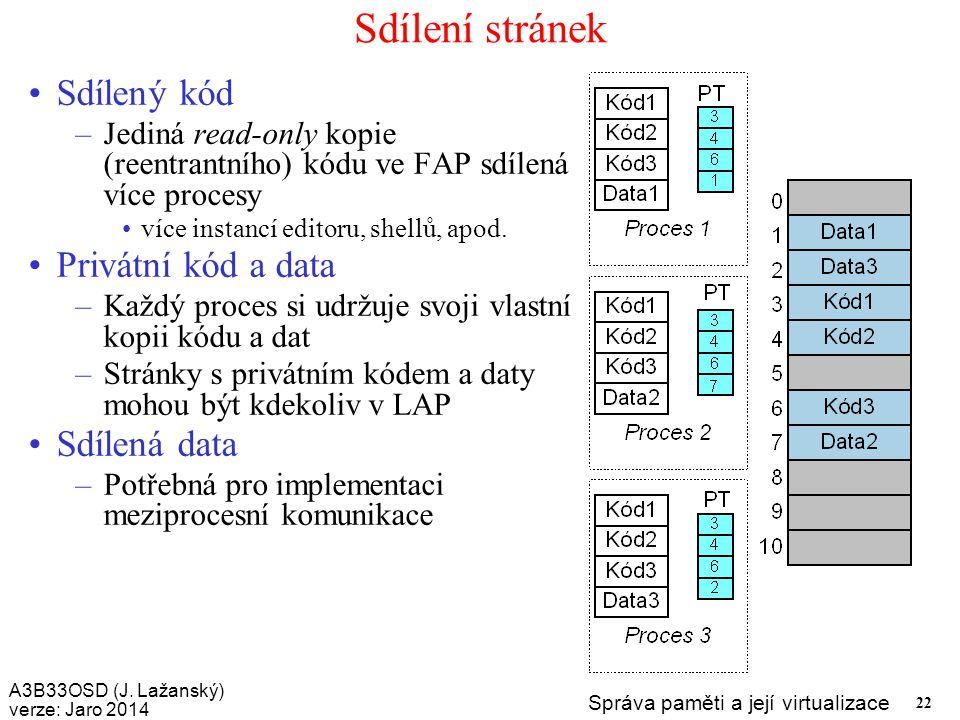 A3B33OSD (J. Lažanský) verze: Jaro 2014 Správa paměti a její virtualizace 22 Sdílení stránek Sdílený kód –Jediná read-only kopie (reentrantního) kódu