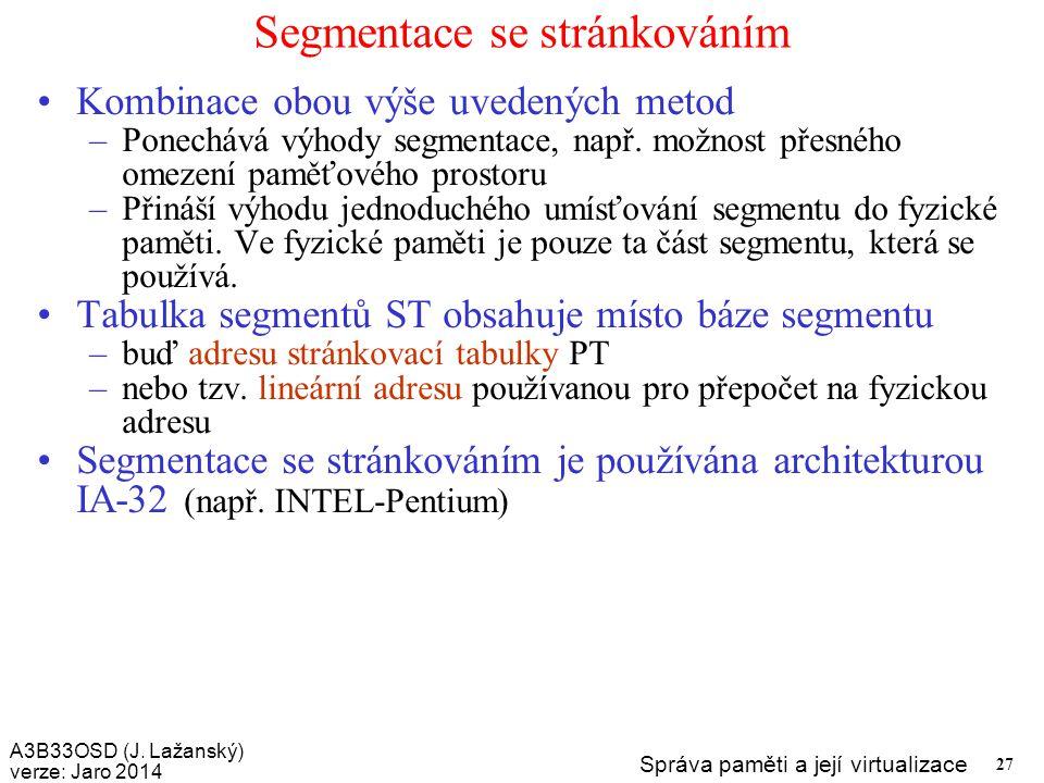 A3B33OSD (J. Lažanský) verze: Jaro 2014 Správa paměti a její virtualizace 27 Segmentace se stránkováním Kombinace obou výše uvedených metod –Ponechává