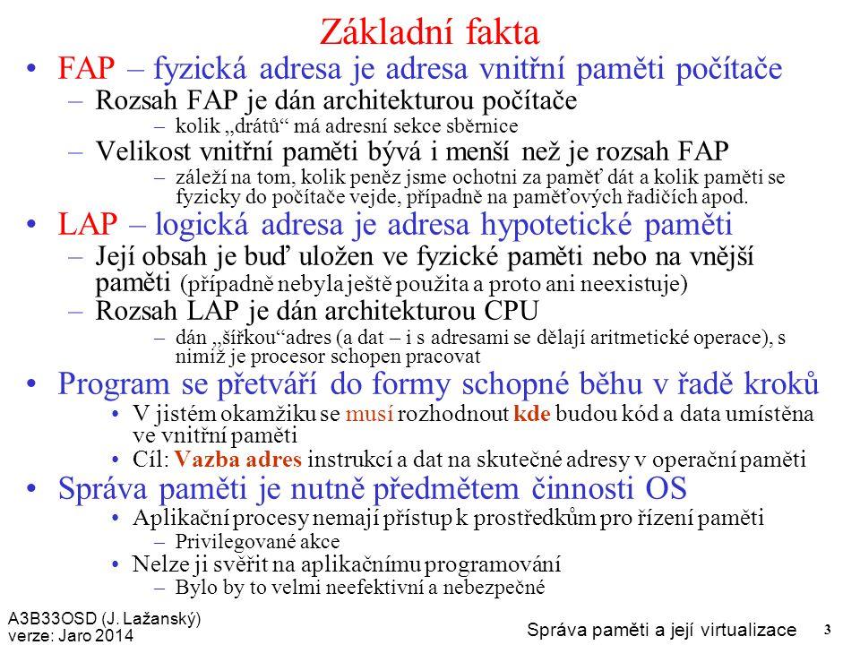 A3B33OSD (J. Lažanský) verze: Jaro 2014 Správa paměti a její virtualizace 3 Základní fakta FAP – fyzická adresa je adresa vnitřní paměti počítače –Roz