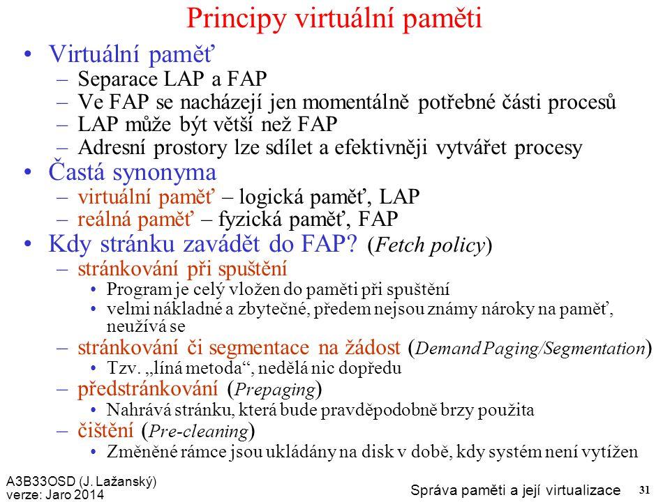 A3B33OSD (J. Lažanský) verze: Jaro 2014 Správa paměti a její virtualizace 31 Principy virtuální paměti Virtuální paměť –Separace LAP a FAP –Ve FAP se