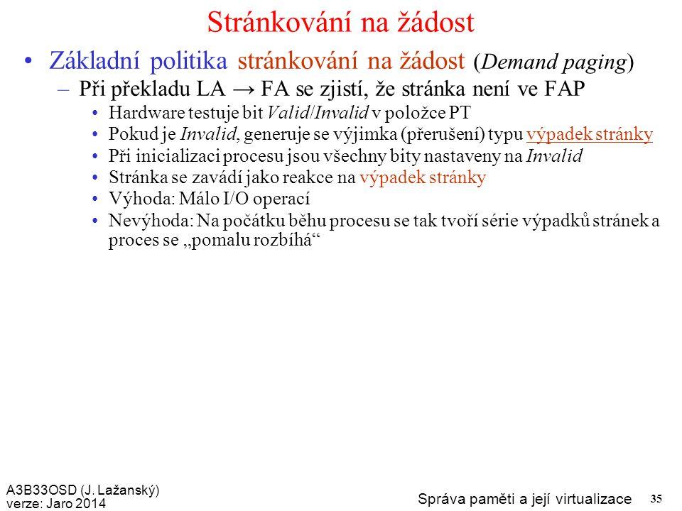 A3B33OSD (J. Lažanský) verze: Jaro 2014 Správa paměti a její virtualizace 35 Stránkování na žádost Základní politika stránkování na žádost (Demand pag