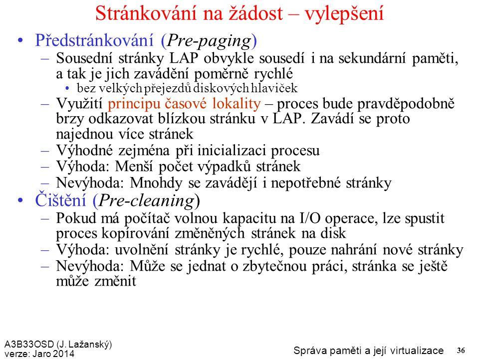 A3B33OSD (J. Lažanský) verze: Jaro 2014 Správa paměti a její virtualizace 36 Stránkování na žádost – vylepšení Předstránkování (Pre-paging) –Sousední