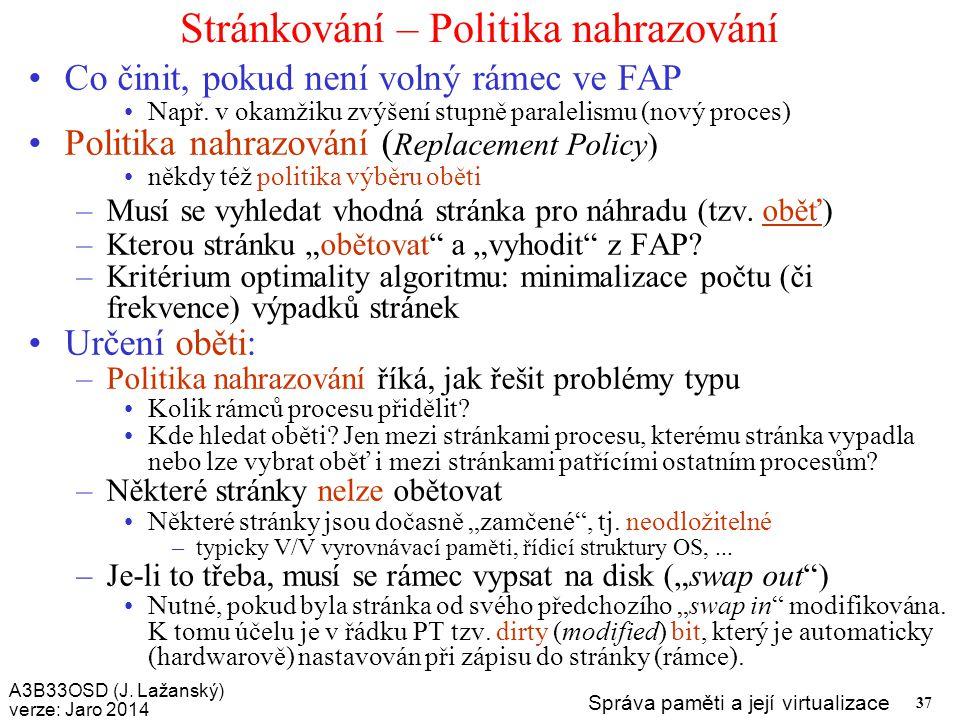 A3B33OSD (J. Lažanský) verze: Jaro 2014 Správa paměti a její virtualizace 37 Stránkování – Politika nahrazování Co činit, pokud není volný rámec ve FA