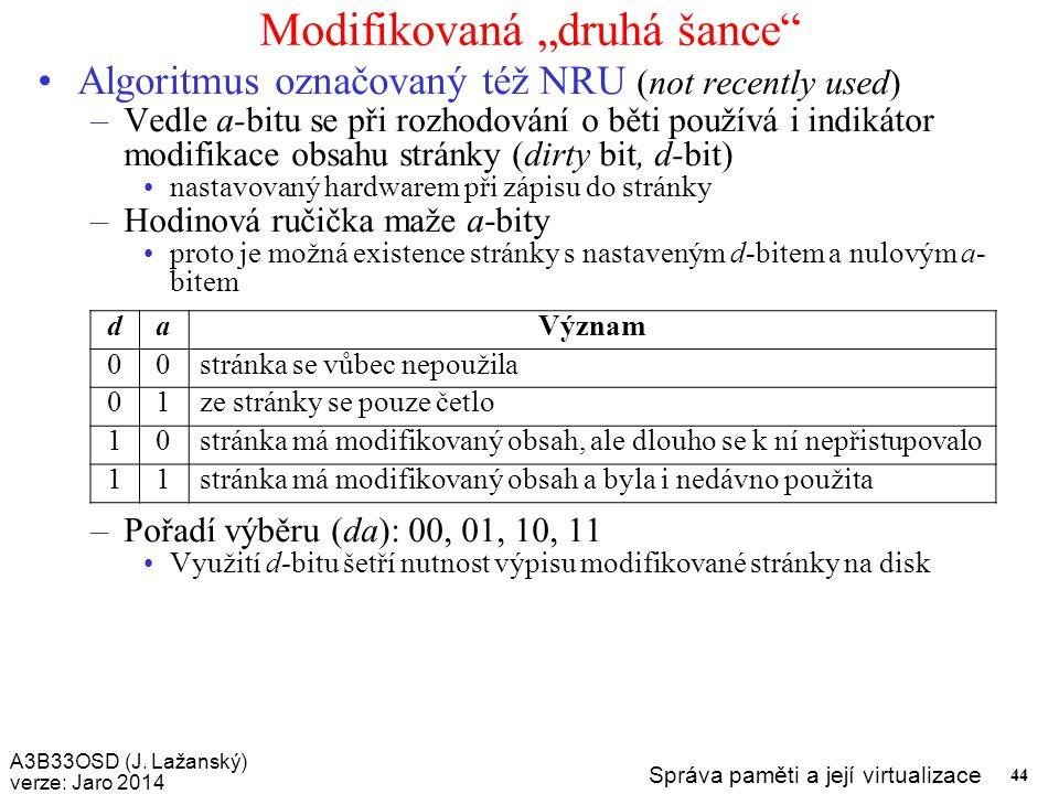 """A3B33OSD (J. Lažanský) verze: Jaro 2014 Správa paměti a její virtualizace 44 Modifikovaná """"druhá šance"""" Algoritmus označovaný též NRU (not recently us"""