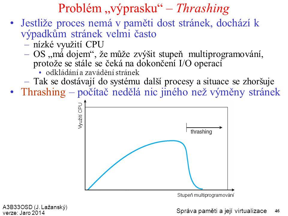 """A3B33OSD (J. Lažanský) verze: Jaro 2014 Správa paměti a její virtualizace 46 Problém """"výprasku"""" – Thrashing Jestliže proces nemá v paměti dost stránek"""