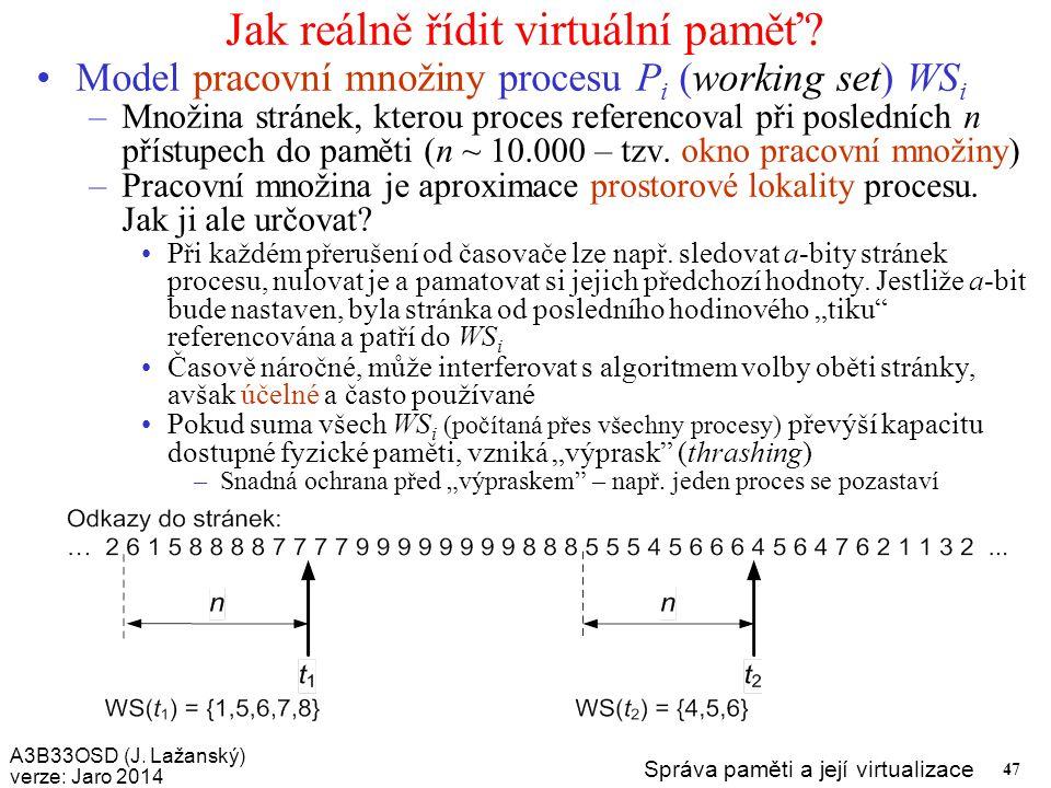 A3B33OSD (J. Lažanský) verze: Jaro 2014 Správa paměti a její virtualizace 47 Jak reálně řídit virtuální paměť? Model pracovní množiny procesu P i (wor
