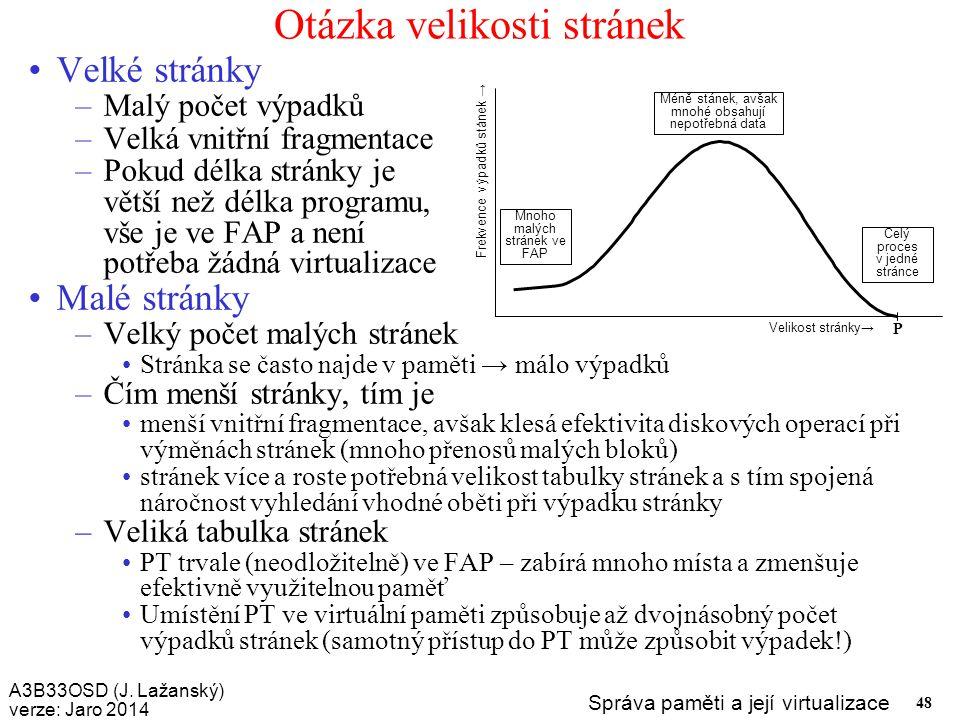 A3B33OSD (J. Lažanský) verze: Jaro 2014 Správa paměti a její virtualizace 48 Otázka velikosti stránek Velké stránky –Malý počet výpadků –Velká vnitřní