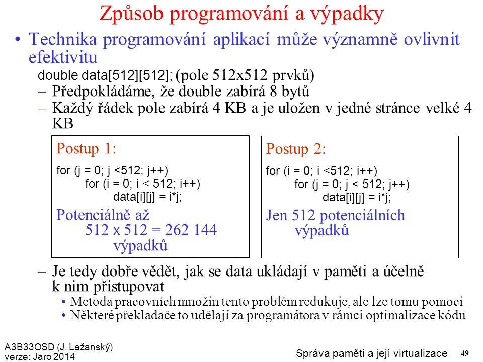 A3B33OSD (J. Lažanský) verze: Jaro 2014 Správa paměti a její virtualizace 49 Způsob programování a výpadky Technika programování aplikací může významn