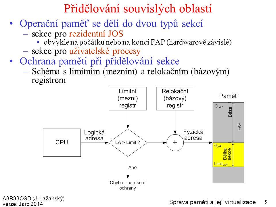 A3B33OSD (J. Lažanský) verze: Jaro 2014 Správa paměti a její virtualizace 5 Přidělování souvislých oblastí Operační paměť se dělí do dvou typů sekcí –