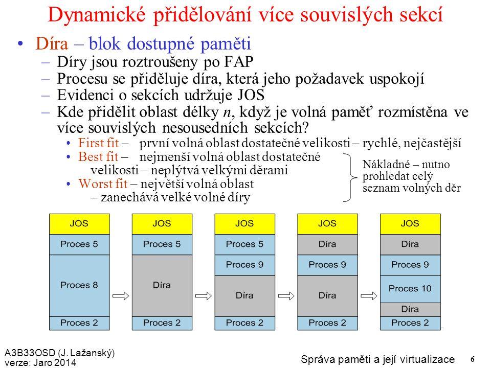 A3B33OSD (J. Lažanský) verze: Jaro 2014 Správa paměti a její virtualizace 6 Dynamické přidělování více souvislých sekcí Díra – blok dostupné paměti –D