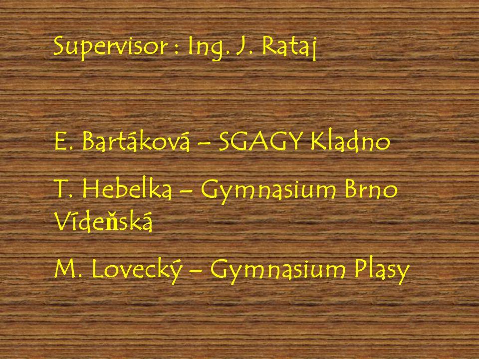 Supervisor : Ing. J. Rataj E. Bartáková – SGAGY Kladno T. Hebelka – Gymnasium Brno Vídeňská M. Lovecký – Gymnasium Plasy