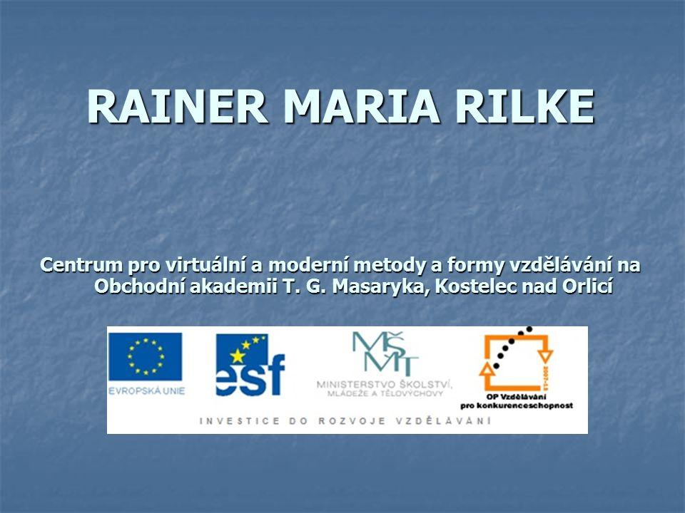 RAINER MARIA RILKE Centrum pro virtuální a moderní metody a formy vzdělávání na Obchodní akademii T. G. Masaryka, Kostelec nad Orlicí