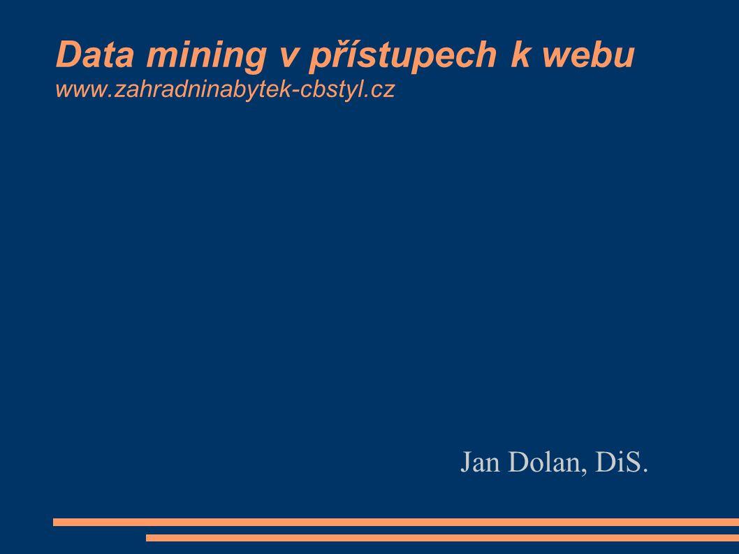 Data mining v přístupech k webu www.zahradninabytek-cbstyl.cz Jan Dolan, DiS.