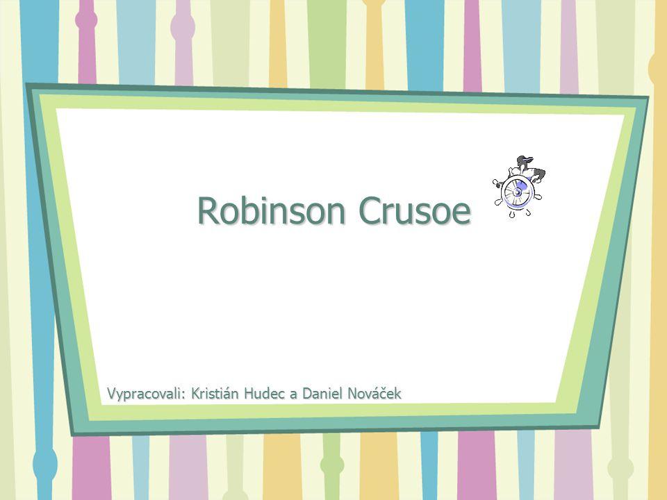 Robinson Crusoe Vypracovali: Kristián Hudec a Daniel Nováček