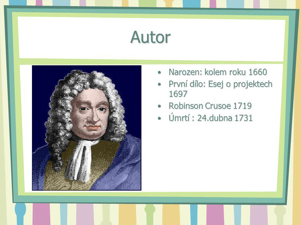 Autor Narozen: kolem roku 1660Narozen: kolem roku 1660 První dílo: Esej o projektech 1697První dílo: Esej o projektech 1697 Robinson Crusoe 1719Robins