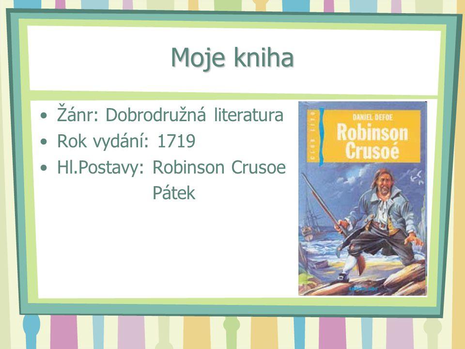 Moje kniha Žánr: Dobrodružná literatura Rok vydání: 1719 Hl.Postavy: Robinson Crusoe Pátek