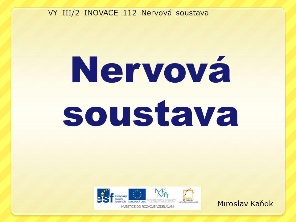 VY_III/2_INOVACE_112_Nervová soustava Nervová soustava Miroslav Kaňok