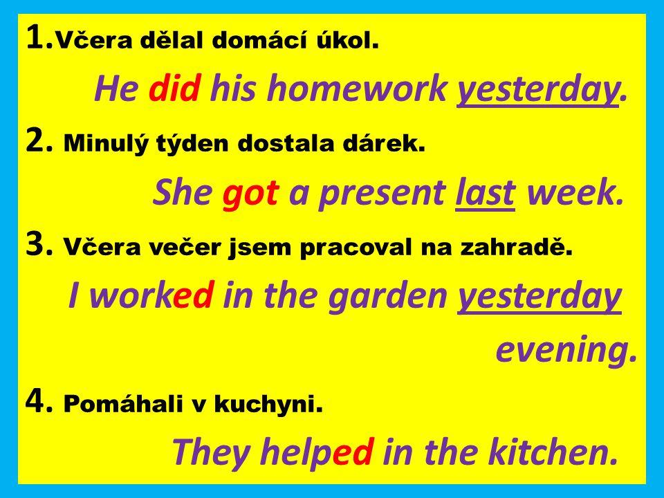 1. Včera dělal domácí úkol. He did his homework yesterday.