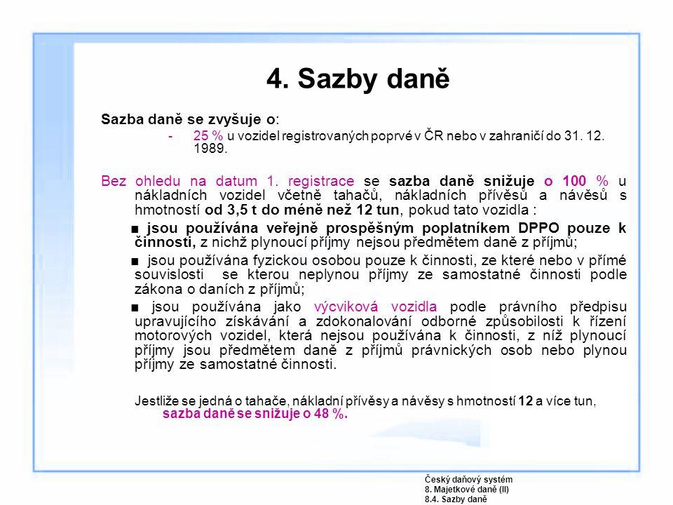 4. Sazby daně Sazba daně se zvyšuje o: -25 % u vozidel registrovaných poprvé v ČR nebo v zahraničí do 31. 12. 1989. Bez ohledu na datum 1. registrace
