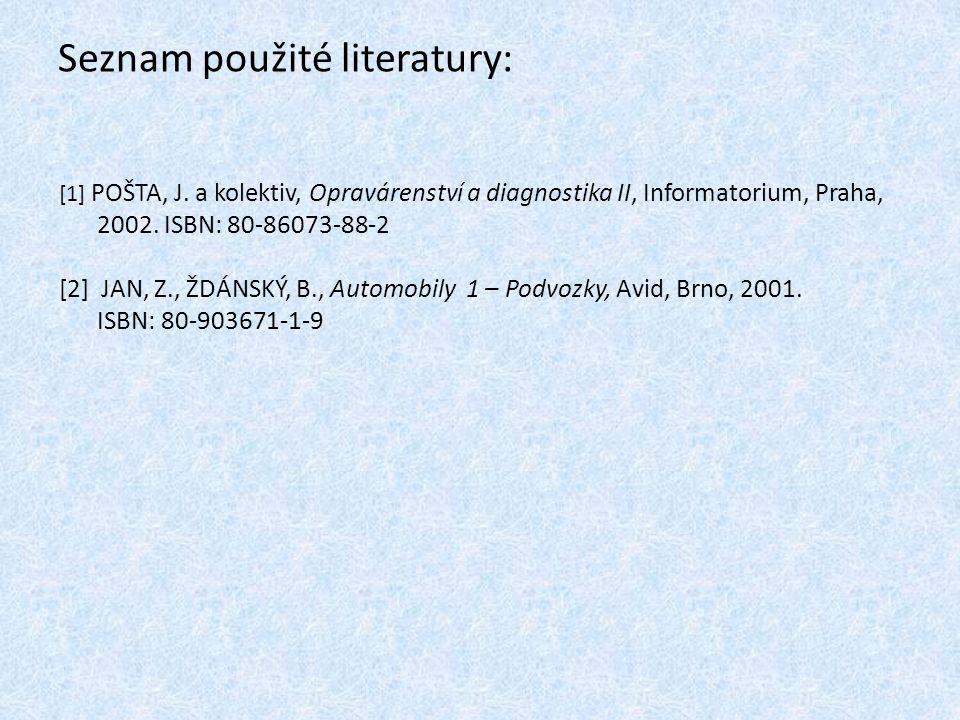 Seznam použité literatury: [1] POŠTA, J. a kolektiv, Opravárenství a diagnostika II, Informatorium, Praha, 2002. ISBN: 80-86073-88-2 [2] JAN, Z., ŽDÁN