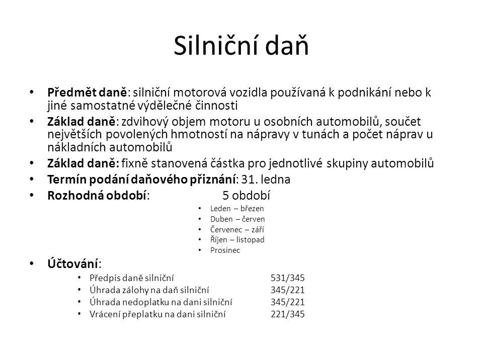 Silniční daň Předmět daně: silniční motorová vozidla používaná k podnikání nebo k jiné samostatné výdělečné činnosti Základ daně: zdvihový objem motor