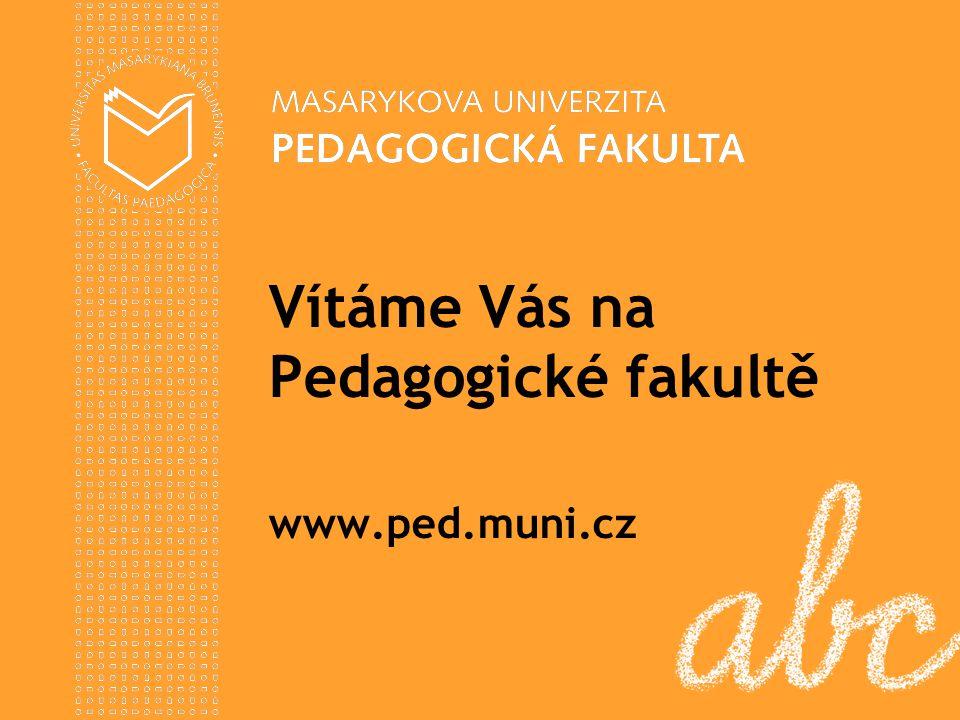 Vítáme Vás na Pedagogické fakultě www.ped.muni.cz