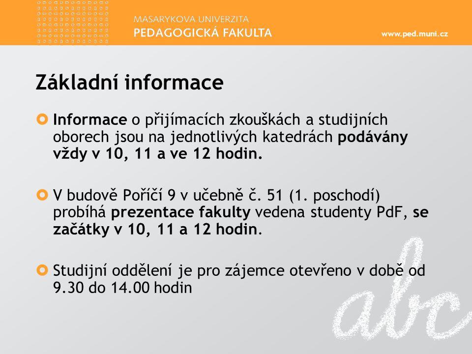 www.ped.muni.cz Základní informace  Přesný rozpis místností, ve kterých probíhají prezentace jednotlivých kateder, najdete na nástěnkách, umístěných ve vstupních prostorách fakulty (Poříčí 9 a Poříčí 31).