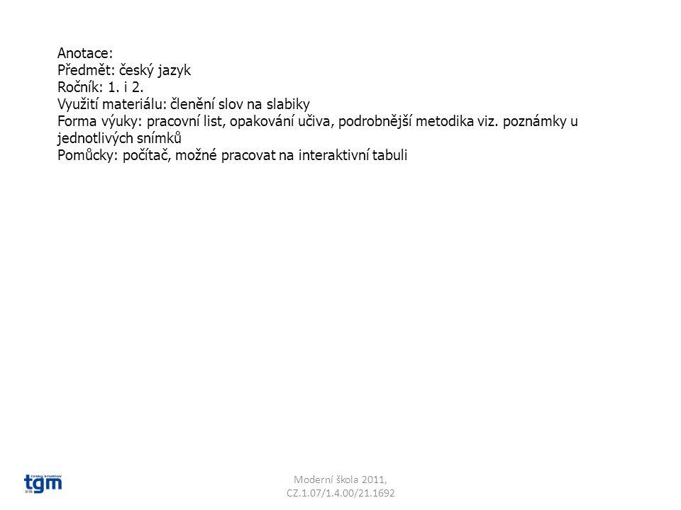 Anotace: Předmět: český jazyk Ročník: 1. i 2. Využití materiálu: členění slov na slabiky Forma výuky: pracovní list, opakování učiva, podrobnější meto