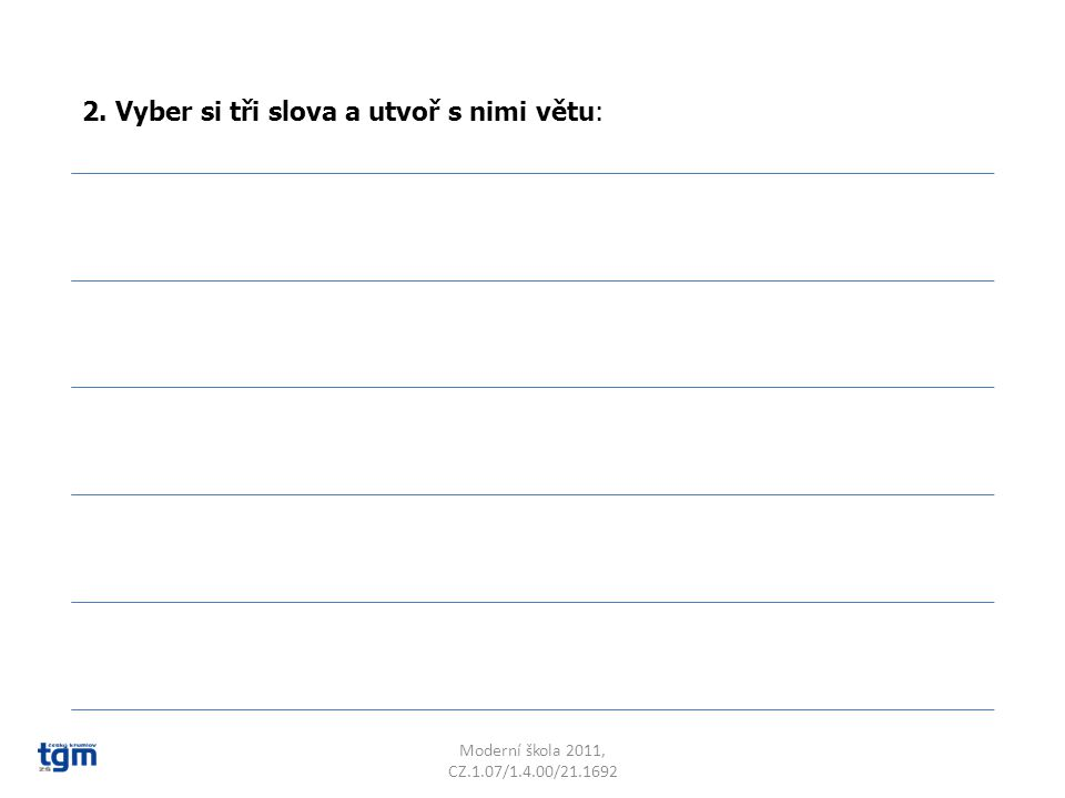 2. Vyber si tři slova a utvoř s nimi větu: