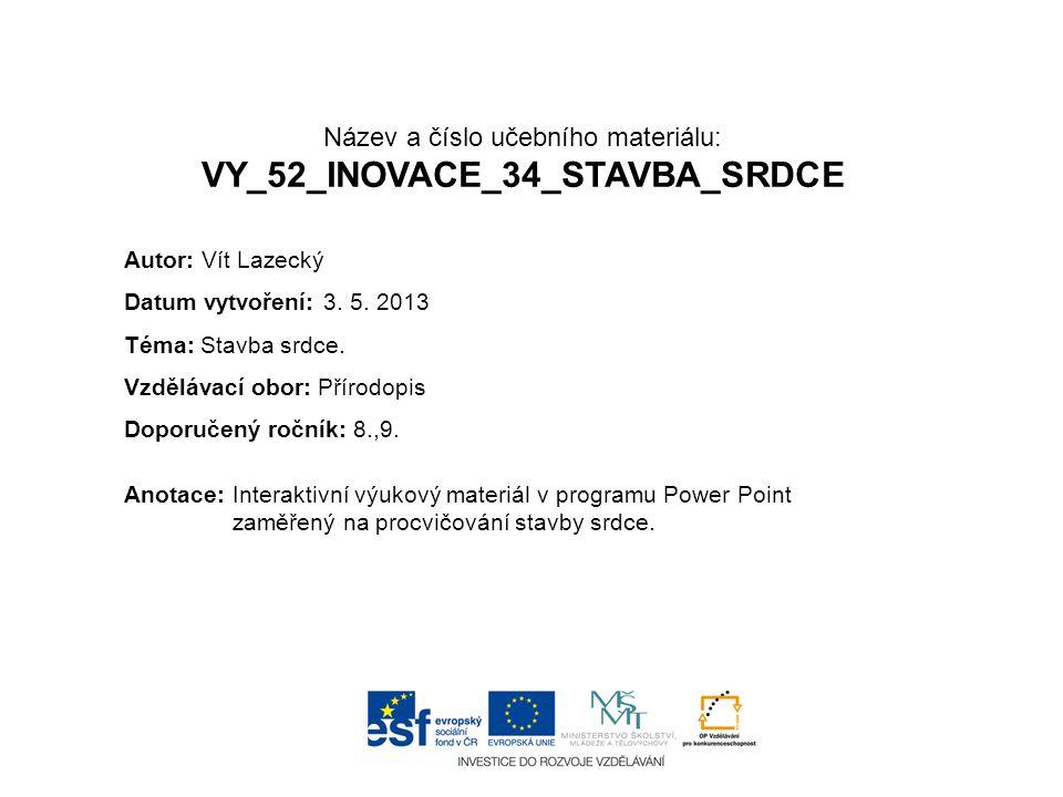 Název a číslo učebního materiálu: VY_52_INOVACE_34_STAVBA_SRDCE Anotace:Interaktivní výukový materiál v programu Power Point zaměřený na procvičování