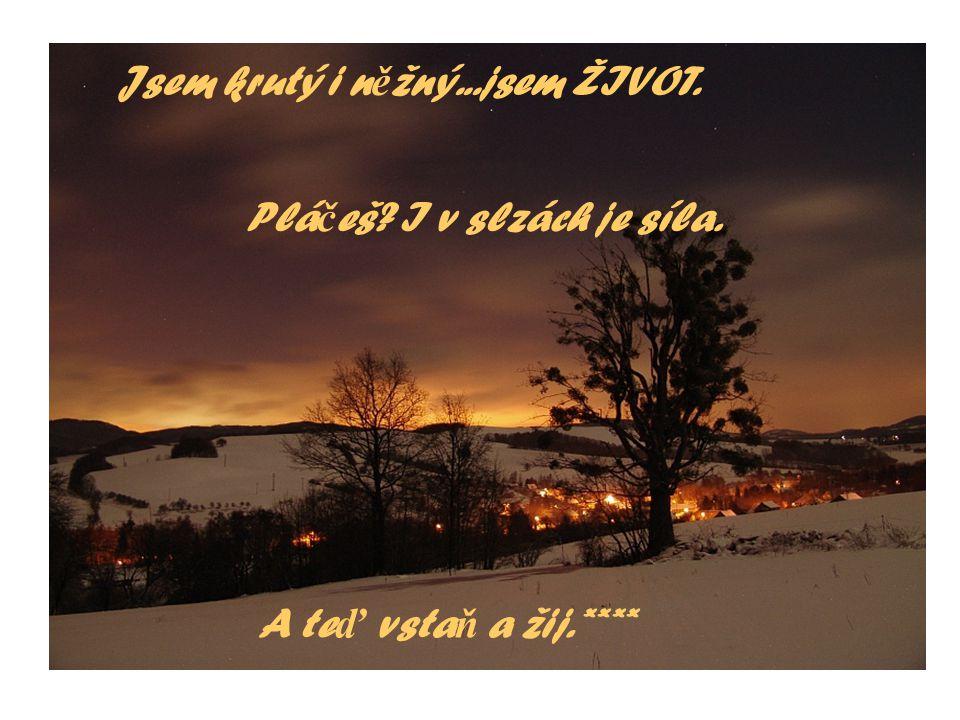 V ž ivot ě jsou chvíle, -k-kdy vám n ě kdo tak moc chybí, ž e byste ho cht ě li vytáhnout ze svých sn ů a skute č n ě ho objímat...