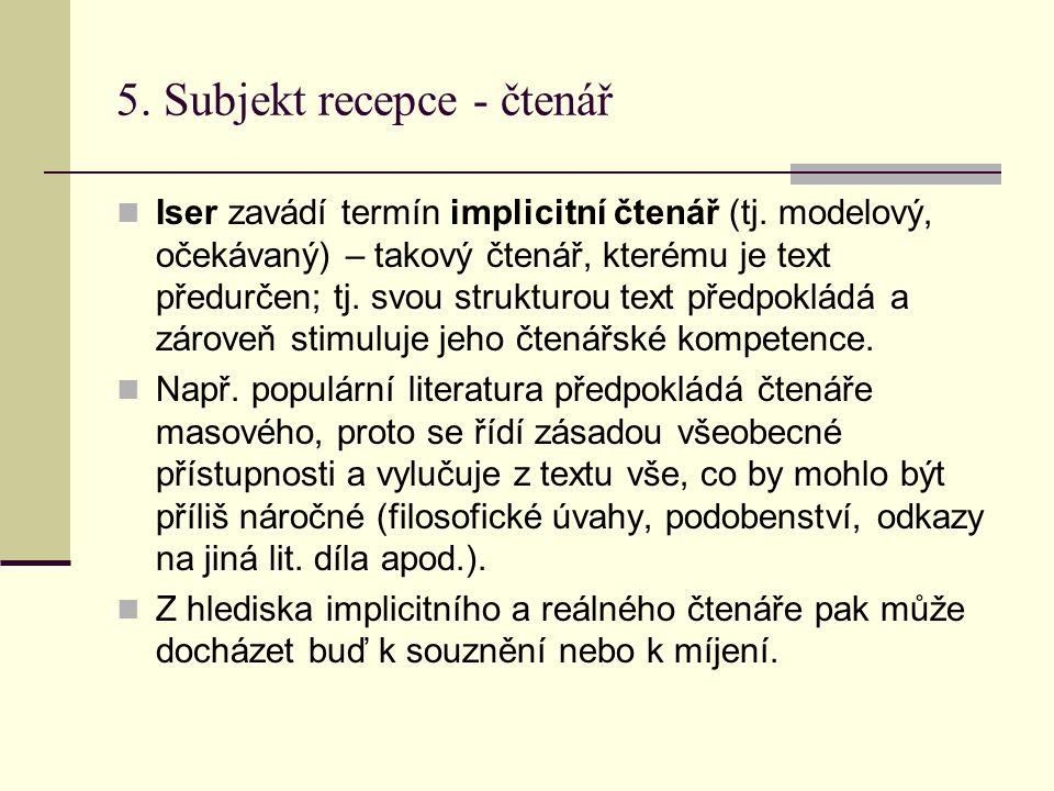 5.Subjekt recepce - čtenář Iser zavádí termín implicitní čtenář (tj.