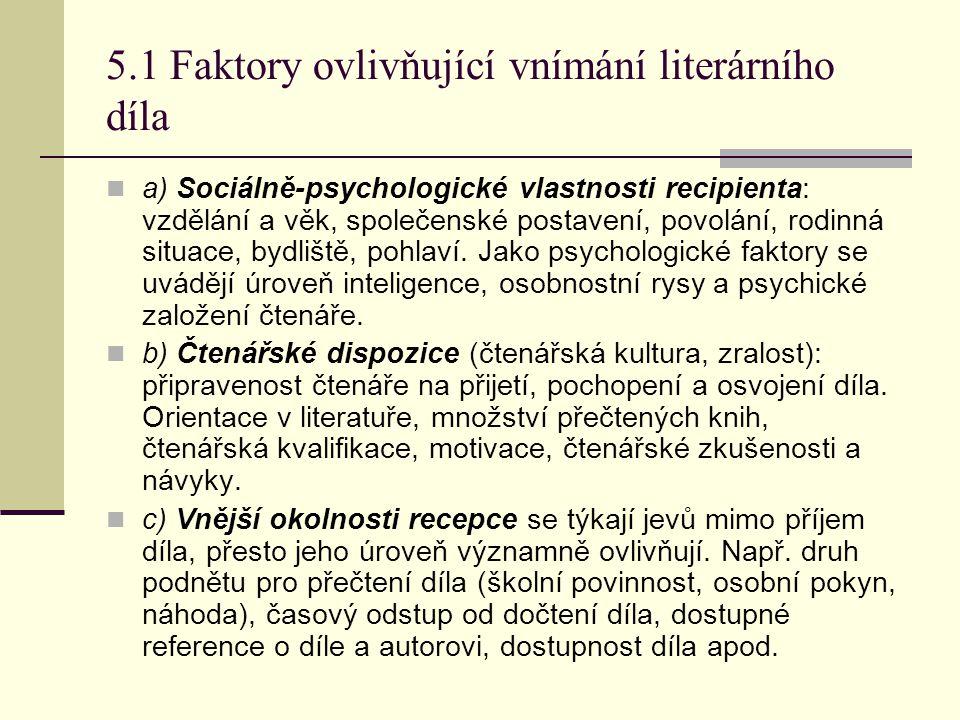 5.1 Faktory ovlivňující vnímání literárního díla a) Sociálně-psychologické vlastnosti recipienta: vzdělání a věk, společenské postavení, povolání, rodinná situace, bydliště, pohlaví.